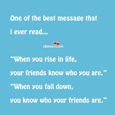 when you rise in life, your friends know who you are...