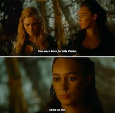 """You were born for this, Clarke, same as me"""
