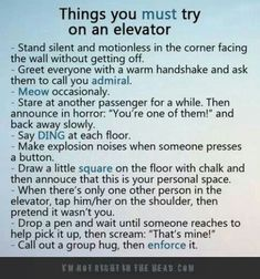 Elevator rides could be pretty boring but, this list gives you some cool ideas that you probably have never thought of for spicing up your elevator rides.