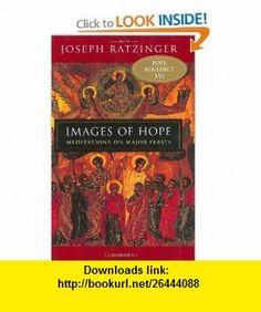Images of Hope Meditations on Major Feasts (9780898709643) Joseph Ratzinger, John Rock, Graham Harrison , ISBN-10: 0898709644  , ISBN-13: 978-0898709643 ,  , tutorials , pdf , ebook , torrent , downloads , rapidshare , filesonic , hotfile , megaupload , fileserve