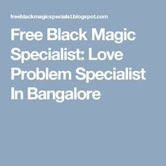 Free Black Magic Specialist: Love Problem Specialist In Bangalore