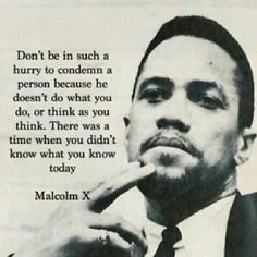 I know I could do with remembering this more often. Malcolm X