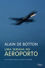 Uma semana no aeroporto - Alain de Botton