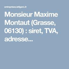 Monsieur Maxime Montaut (Grasse, 06130) : siret, TVA, adresse...