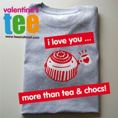 I love you more than tea & chocs - even tunnock's teacakes! t-shirt by www.teeandtoast.com #valentines
