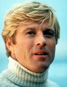 Robert Redford- best hair ever on a man! Makes we want to .....!