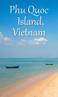 Phu Quoc, Vietnam. A pretty island off the coast of Vietnam and Cambodia that is worth visiting if you have a few days in your itinerary.