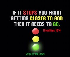 If it stops you from getting closer to God then it needs to go.  Strive for the Crown  1 Corinthians 10:14. Wherefore, my dearly beloved, flee from idolatry.