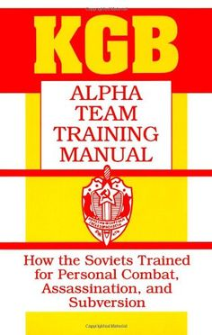 KGB Alpha Team Training Manual: How The Soviets Trained For Personal Combat, Assassination, And Subversion PDF Book - Mediafile Free File Sharing Survival Life, Survival Prepping, Survival Skills, Urban Survival, Disaster Preparedness, Paladin Press, Tactical Training, Combat Training, Military Training