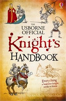Knight's handbook  The ultimate guide for the novice knight, covering everything from sieges to swordplay, feasts to fights and crusades to ...