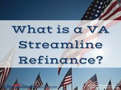 What Is A VA Streamline Refinance?- FIND OUT HERE...