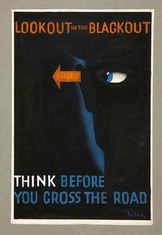 Lookout in the Blackout - Think before you cross the road Gorgeous Vintage British Road Safety Ads, Road Safety Poster, Safety Posters, Ww2 Posters, Poster Ads, Graphic Posters, Vintage Ads, Vintage Posters, Us Sailors, The Blitz