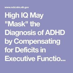 """High IQ May """"Mask"""" the Diagnosis of ADHD by Compensating for Deficits in Executive Functions in Treatment- This may bring problems in establishing a precise clinical diagnosis. Adhd Odd, Adhd And Autism, Add Vs Adhd, Adhd Relationships, Adhd Facts, Adhd Quotes, Adhd Signs, Adhd Diagnosis, Adhd Help"""