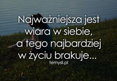 Najważniejsza jest wiara w siebie, a tego Motto, Life Is Beautiful, Favorite Quotes, Quotations, Thats Not My, Wisdom, Thoughts, Humor, Motivation