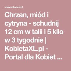 Chrzan, miód i cytryna - schudnij 12 cm w talii i 5 kilo w 3 tygodnie | KobietaXL.pl - Portal dla Kobiet Myślących