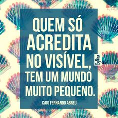 Frase de Caio Fernando Abreu...Unicórnios, Salamandras ,Ogros; Fadas, Guias e Orixás..etc..etc..etc....