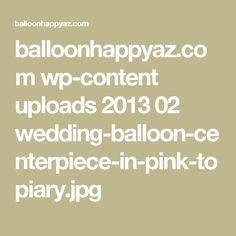 balloonhappyaz.com wp-content uploads 2013 02 wedding-balloon-centerpiece-in-pink-topiary.jpg