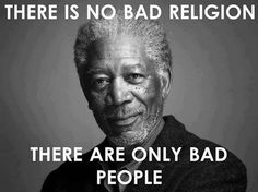 Truth. Don't judge their religion just because that person is bad.