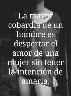 """No words, so true for many. """"The greatest cowardly act of a man is to awaken the love of a woman without the intention of loving her. The Words, More Than Words, Favorite Quotes, Best Quotes, Love Quotes, Inspirational Quotes, Clara Berry, Ex Amor, Quotes En Espanol"""
