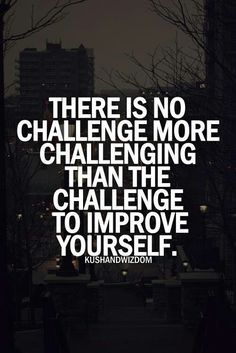 Challenging myself is the best thing ever!