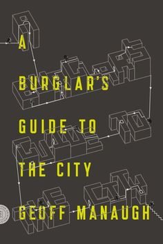 A Burglar's Guide to the City by Geoff Manaugh. Design by Nayon Cho. | 32 Of The Most Beautiful Book Covers Of 2016