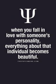 when you fall in love with someone's personality, everything about that individual becomes beautiful. Psychology Says, Psychology Fun Facts, Psychology Quotes, True Quotes, Funny Quotes, Quotes Quotes, Love Your Enemies, Love Facts, Family Love