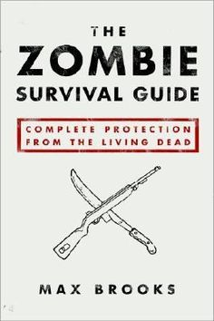 The Zombie Survival Guide: Complete Protection from the Living Dead by Max Brooks [Call # 818.062 BRO]