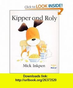 Kipper and Roly (Kipper) Mick Inkpen , ISBN-10: 0152163441  ,  , ASIN: B000F6Z7L6 , tutorials , pdf , ebook , torrent , downloads , rapidshare , filesonic , hotfile , megaupload , fileserve
