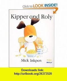 Kipper and Roly (Kipper) Mick Inkpen , ISBN-10: 0152163441  ,  , ASIN: B000F6Z7L6 , tutorials , pdf , ebook , torrent , downloads , rapidshare , filesonic , hotfile , megaupload , fileserve