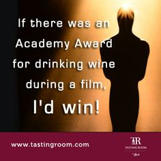 If there was an Academy Award for drinking wine during a film, I'd win!