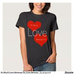 So Much Love Between Us, Love Between 2 Hearts T Shirt