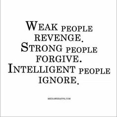 Weak revenge, strong forgive and intelligent ignore