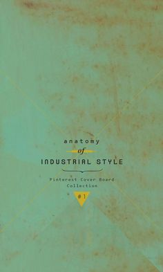 Anatomy of my like - Industrial Style - Pinterest Cover Board Collection n.1.