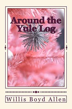 Around the Yule Log (Illustrated Edition) (Classic Christmas eBooks Book 10) by [Allen, Willis Boyd]