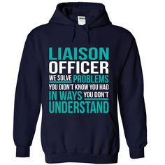 LIAISON OFFICER We Solve Problems You Didn't Know You Had T-Shirts, Hoodies. GET…