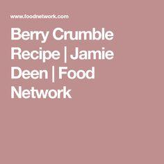 Berry Crumble Recipe | Jamie Deen | Food Network