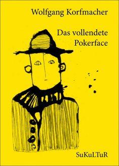 Wolfgang Korfmacher  Das vollendete Pokerface  Illustriert von Petrus Akkordeon  Schöner Lesen 109  Veröffentlicht im März 2012