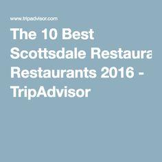 The 10 Best Scottsdale Restaurants 2016 - TripAdvisor
