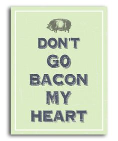 Take a look at this 'Bacon My Heart' Print by Heart of the Home on #zulily today!
