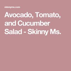 Avocado, Tomato, and Cucumber Salad - Skinny Ms.