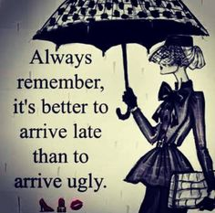 "So true! That is why it is called ""Fashionably late"""