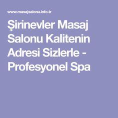 Şirinevler Masaj Salonu Kalitenin Adresi Sizlerle - Profesyonel Spa