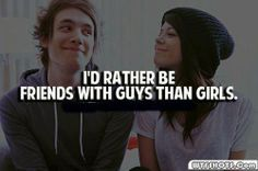 Yup . Me n my best friend coty always hanged out with guys .. girls where too much drama .