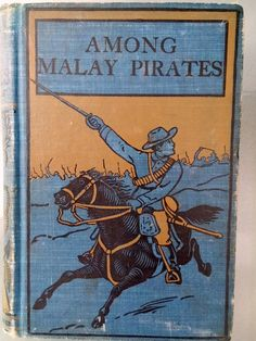 'Among Malay Pirates - A Tale of Adventure and Peril' -- G.A. Henty, 1901, young adult Malay pirate adventure story.