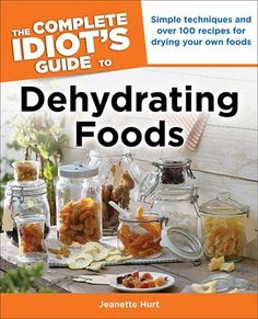 Complete Idiot's Guide Dehydrating Foods (i might have to buy this book and start dehydrating more foods!!!)