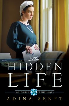 The Hidden Life by Adina Senft, book 2, the Amish Quilt trilogy