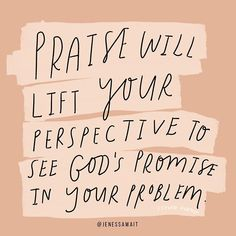 Praise will lift your perspective to see God's promise in your problem Bible Verses Quotes, Jesus Quotes, Faith Quotes, Scriptures, Holy Quotes, Cool Words, Wise Words, Encouragement, In Christ Alone