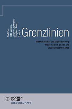 Grenzlinien: InterkulturalitÃt und Globalisierung: Fragen an die Sozial- und Geisteswissenschaften (Wochenschau Wissenschaft) (German Edition)