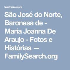 São José do Norte, Baronesa de - Maria Joanna De Araujo - Fotos e Histórias — FamilySearch.org