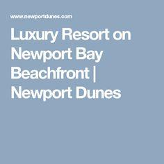 Luxury Resort on Newport Bay Beachfront | Newport Dunes